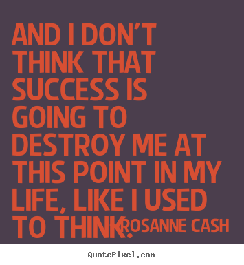 Create custom picture quotes about success - And i don't think that success is going to destroy me at this..
