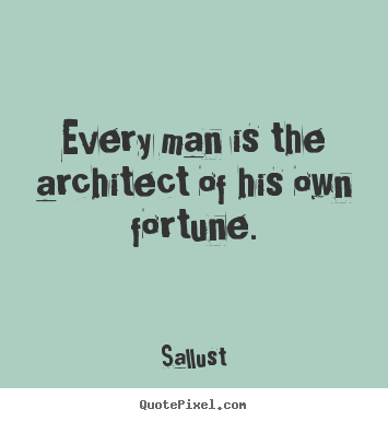 Quotes about success - Every man is the architect of his own fortune.