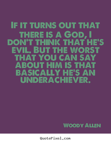If it turns out that there is a god, i don't think that.. Woody Allen top success quote