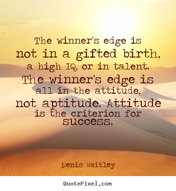 Quotes about success - The winner's edge is not in a gifted birth, a high..